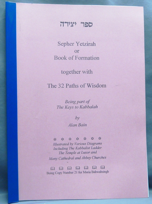 Sepher Yetzirah or Book of Formation together with the 32 Paths of Wisdom. Being part of the Keys to the Kabbalah. Alan BAIN.