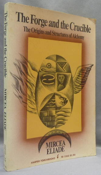 The Forge and the Crucible: The Origins and Structures of Alchemy. Mircea ELIADE, Stephen Corrin.
