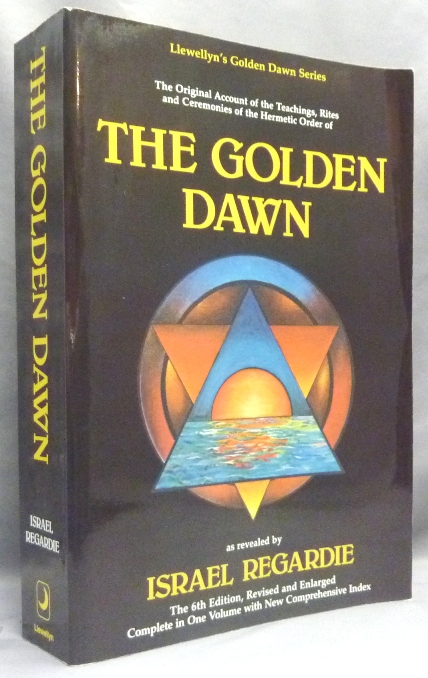 The Golden Dawn: A Complete Course in Practical Ceremonial Magic (Four Volumes in One) - The Original Account of the Teachings, Rites and Ceremonies of the Hermetic Order of the Golden Dawn. Israel. With contributions from David Godwin REGARDIE, Cris Monnastre, Carl Llewellyn Weschcke.
