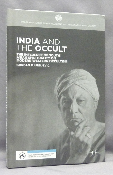 India and the Occult: The Influence of South Asian Spirituality on Modern Western Occultism; Palgrave Studies in New Religions and Alternative Spiritualities. Gordan DJURDJEVIC.
