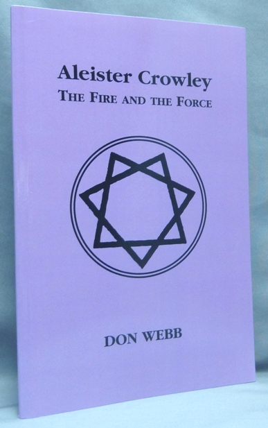 Aleister Crowley. The Fire and the Force. Don WEBB, Aleister Crowley related.