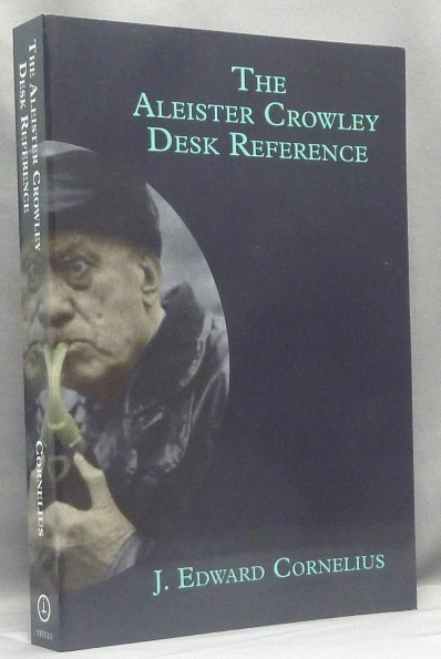 The Aleister Crowley Desk Reference ( 2nd Edition: Revised & Enlarged ). J. Edward CORNELIUS, A. Edward Drylie -, both, Contributing.