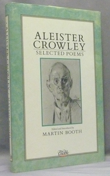 Aleister Crowley: Selected Poems. Aleister. Edited and CROWLEY, Martin Booth.
