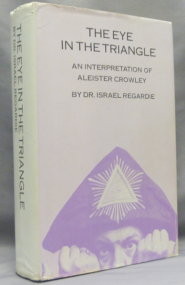 The Eye in the Triangle. An Interpretation of Aleister Crowley. Israel REGARDIE, Inscribed, signed, Aleister Crowley: related works.
