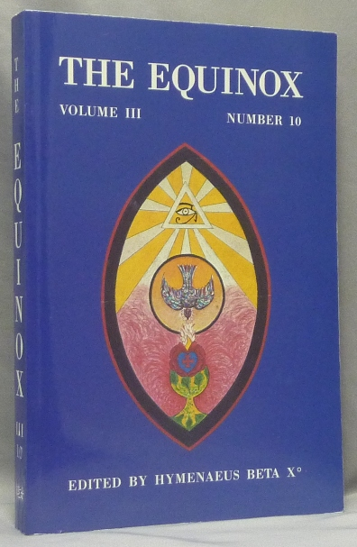 The Equinox: Volume III Number 10. The Review of Scientific Illuminism. The Official Organ of the O.T.O. Aleister CROWLEY, Hymenaeus Beta X°.