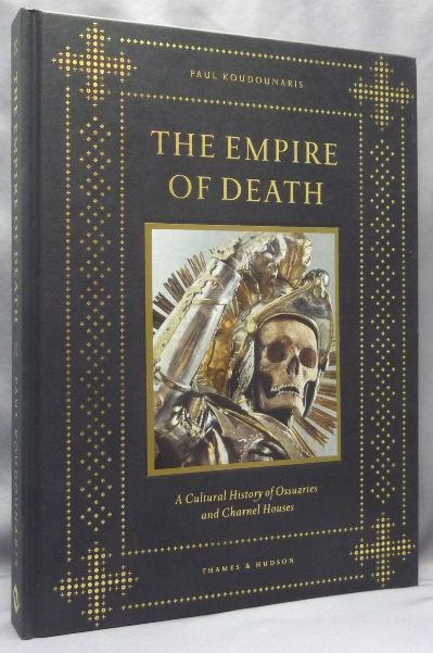 The Empire of Death. A Cultural History of Ossuaries and Charnel Houses. Paul - Signed KOUDOUNARIS.