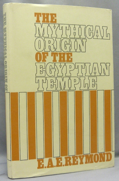 The Mythical Origin of the Egyptian Temple. Ancient Egypt, E. A. E. REYMOND.