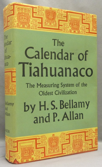 The Calendar of Tiahuanaco, A Disquisition on the Time Measuring System of the Oldest Civilization in the World. H. S. BELLAMY, P. Allen.