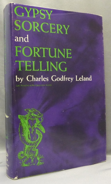 Gypsy Sorcery and Fortune Telling. Illustrated by Incantations, Specimens of Medical Magic, Anecdotes, Tales. Charles Godfrey LELAND, Margery Silver.