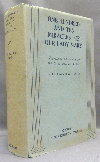 One Hundred and Ten Miracles of Our Lady Mary, Translated From Ethiopic Manuscripts for the Most Part in the British Museum, With Extracts From Some Ancient European Versions, and Illustrations From The Paintings in Manuscripts by Ethiopian Artists. Sir E. A. Wallis BUDGE.