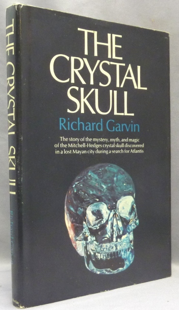 The Crystal Skull; The Story of the Mystery, Myth, and Magic of the Mitchell-Hedges Crystal Skull Discovered in a lost Mayan City during a Search for Atlantis. Richard GARVIN.