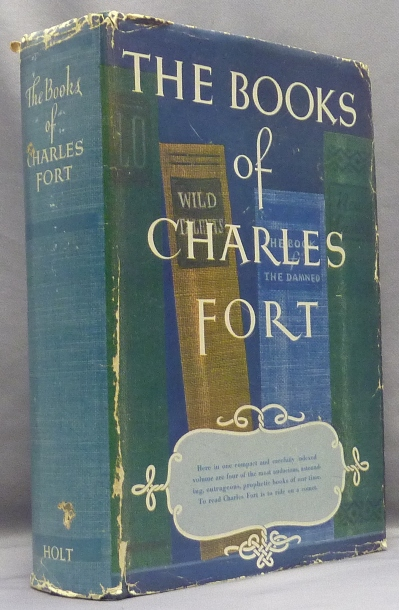 The Books of Charles Fort [ Containing: The Book of the Damned; New Lands; Lo!; and, Wild Talents ]. Charles FORT, Tiffany Thayer.