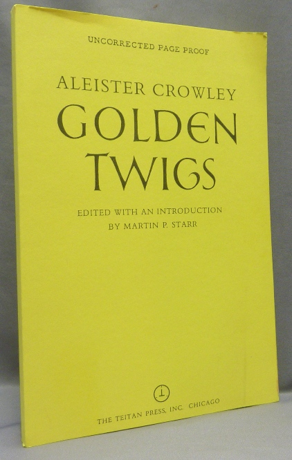 Golden Twigs [ Proof Copy ]. Aleister. Edited CROWLEY, Martin P. Starr.