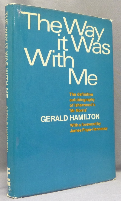 The Way it Was With Me. The definitive autobiography of Isherwood's 'Mr. Norris'. Gerald HAMILTON, James Pope-Hennessy, Martin P. Starr related material Aleister Crowley.
