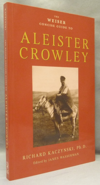 The Weiser Concise Guide to Aleister Crowley. Richard - KACZYNSKI, James Wasserman, Aleister Crowley: related works.