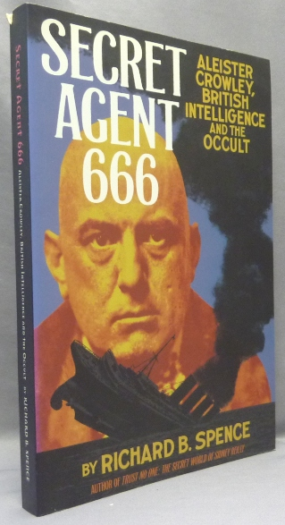 Secret Agent 666. Aleister Crowley, British Intelligence and the Occult. Richard B. - SPENCE, Aleister Crowley: related works.