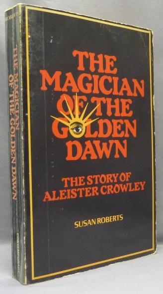 The Magician of the Golden Dawn: the Story of Aleister Crowley. Susan ROBERTS, Israel Regardie, Aleister Crowley related. Martin P. Starr association -.
