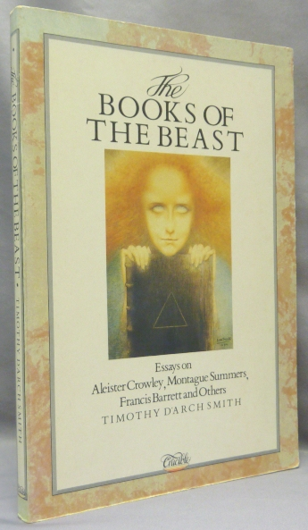 The Books of the Beast. Essays on Aleister Crowley, Montague Summers, Francis Barrett and others. Timothy d'Arch Martin P. Starr association copy SMITH, Aleister Crowley - related works.