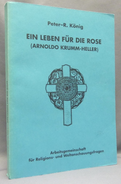 Ein Leben Für Die Rose (Arnoldo Krumm-Heller); Hiram-Editions 19. Peter R. KÖNIG, Author, Martin P. Starr association, Peter R. Konig Peter R. Koenig, Aleister: related work CROWLEY.