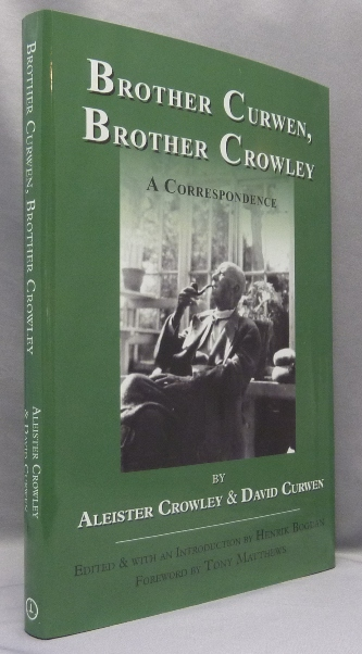 Brother Curwen, Brother Crowley. A Correspondence. Aleister CROWLEY, Henrik Bogdan, SIGNED Tony Matthew.