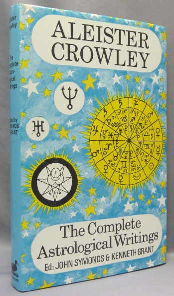 The Complete Astrological Writings; Containing a Treatise on Astrology Liber 536. How Horoscopes are Faked by Cor Scopionis. Batrachophrenoboocosmomachia. John Symonds -, Kenneth Grant.
