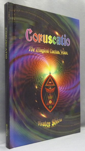 Coruscatio: The Magical Cactus Voice. Frater - SIGNED SHIVA, Aleister Crowley: related works.