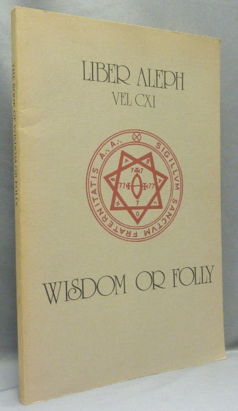 Liber Aleph VEL CXI: The Book of Wisdom or Folly; In the Form of an Epistle of 666 The Great Wild Beast to his son 777 being The Equinox Volume III No. vi. Aleister CROWLEY.