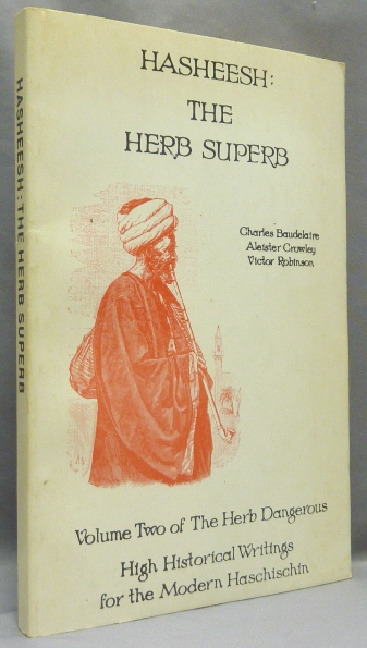 Hasheesh: The Herb Superb. Volume Two of The Herb Dangerous. High Historical Writings for the Modern Haschischin. Aleister CROWLEY, David Hoye, Victor Robinson Charles Baudelaire.