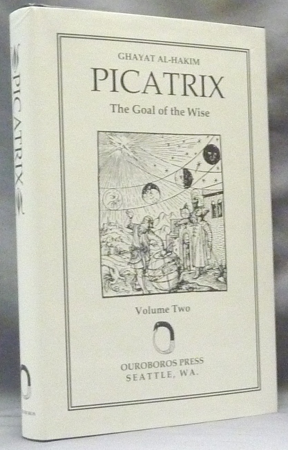 Picatrix. Ghayat Al-Hakim. The Goal of the Wise. Volume II; ( containing the Book III and Book IV of the Ghayat al-Hakim, here translated into English for the first time ). Edited and, William Kiesel, ANONYMOUS, Hashem Atallah, Geylan Holmquist.
