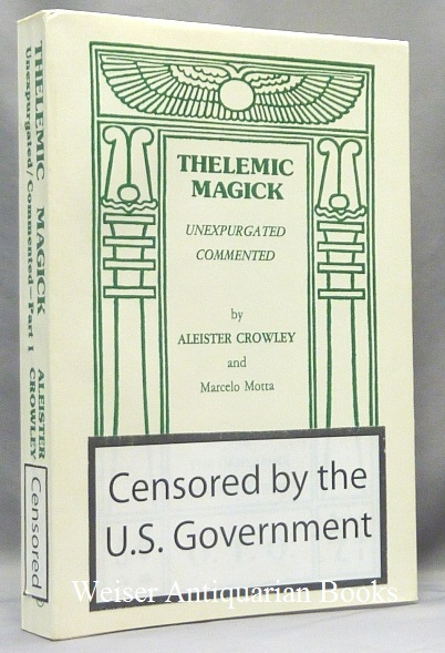 Thelemic Magick Unexpurgated. Commented. Part 1 Being The Oriflamme Volume VI, Number 5. Aleister. Edited etc. by Marcelo Motta CROWLEY.