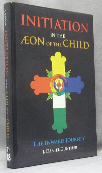 Initiation in the Æon of the Child. The Inward Journey [ Initiation in the Aeon of the Child ]. J. Daniel - SIGNED GUNTHER.