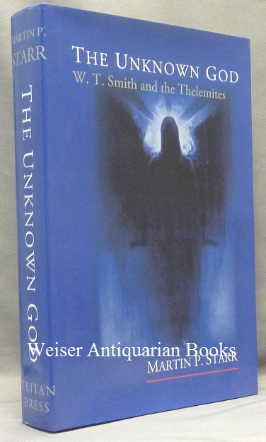 The Unknown God: W. T. Smith and the Thelemites. Martin P. - Signed STARR, Aleister Crowley: related works.