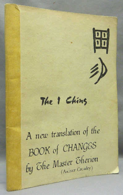 The I Ching: A New Translation of the Book of Changes by the Master Therion. The Equinox Vol. III, No. 7. Aleister CROWLEY.