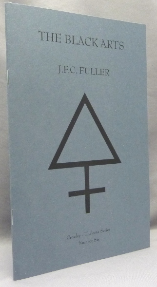 The Black Arts; Crowley-Thelema series VI. J. F. C. FULLER, Adrian Axworth, John Frederick Charles, Aleister Crowley related.