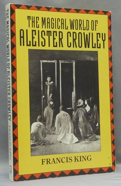 The Magical World of Aleister Crowley. Francis X. KING, Aleister Crowley.