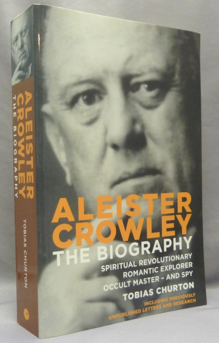 Aleister Crowley. The Biography: Spiritual Revolutionary, Romantic Explorer, Occult Master - and Spy. Tobias- CHURTON, from the David Tibet collection Aleister Crowley.