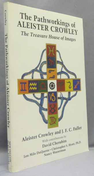 The Pathworkings of Aleister Crowley. The Treasure House of Images. Aleister CROWLEY, J. F. C. Fuller, David Cherubim. With, Christopher S. Hyatt Lon Milo Duquette, Ph D., Nancy Wasserman, from the David Tibet collection.