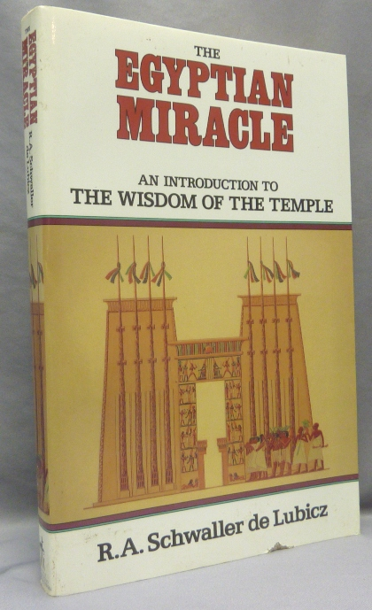 The Egyptian Miracle. An Introduction to the Wisdom of the Temple. R. A. SCHWALLER DE LUBICZ, André, Goldian VandenBroeck, Lucy Lamie, Goldian VandenBroeck., From the David Tibet collection.