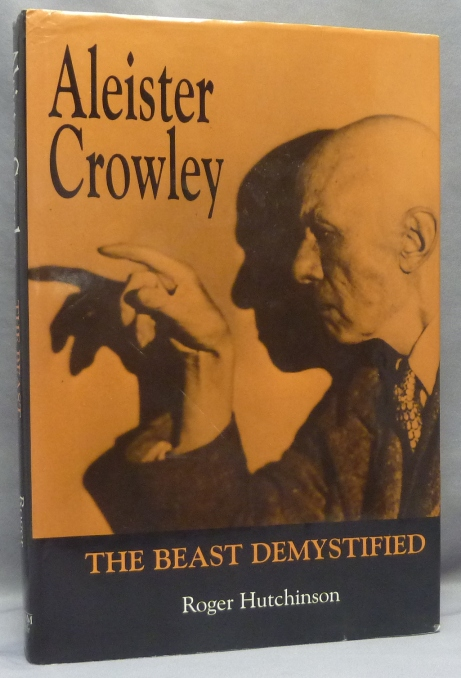 Aleister Crowley: The Beast Demystified. Roger HUTCHINSON, From the David Tibet collection.