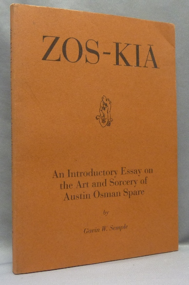 Zos-Kia: An Introductory Essay on the Art and Sorcery of Austin Osman Spare. Austin Osman: related works SPARE, author Gavin Semple, From the David Tibet collection.