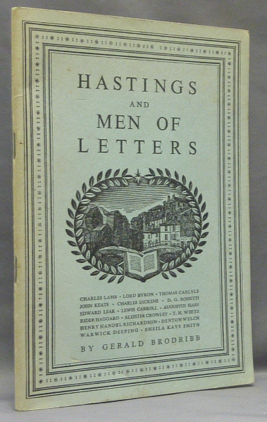 Hastings and Men of Letters. Gerald BRODRIBB, On: Charles Lamb, ron, D G. Rossetti, Edward Lear, Lewis Carroll, Augustus Hare, Rider Haggard, Aleister Crowley, T. H. White, Henry Handel Richardson, Denton Welch, Warwick Deeping, Sheila Kaye Smith, From the David Tibet collection.