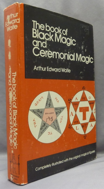 The Book of Black Magic and Ceremonial Magic; The Secret Tradition in Goëtia, including the rites and mysteries of Goëtic theurgy, sorcery and infernal necromancy. Completely Illustrated with the Original Magical Figures. Arthur Edward WAITE, Charles Sen.