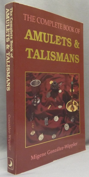 The Complete Book of Amulets & Talismans. Migene - INSCRIBED and GONZALEZ-WIPPLER.