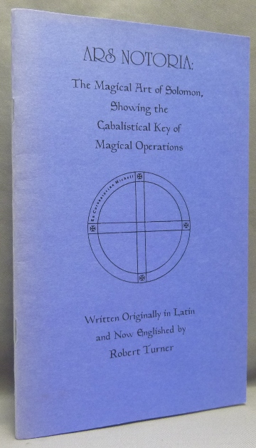 Ars Notoria. The Magical Art of Solomon. Showing the Cabalistical Key of Magical Operations, the Liberal Sciences, Divine Revelation, and The Art of Memory; Kabbalistic-Grimoire Series 3. Robert - TURNER, Darcy Kuntz - Inscribed.
