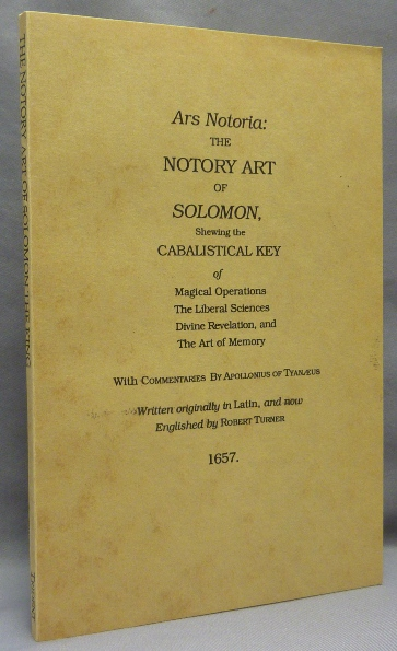 Ars Notoria: The Notory Art of Solomon, Shewing the Cabalistical Key of Magical Operations, The Liberal Sciences, Divine Revelation, and the Art of Memory. Robert TURNER, Apollonius of Tyanaeus.