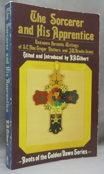 The Sorcerer and His Apprentice. Unknown Hermetic Writings of S.L. MacGregor Mathers and J.W. Brodie-Innes; Roots of the Golden Dawn Series. S L. MacGregor Mathers, J W. Brodie-Innes.