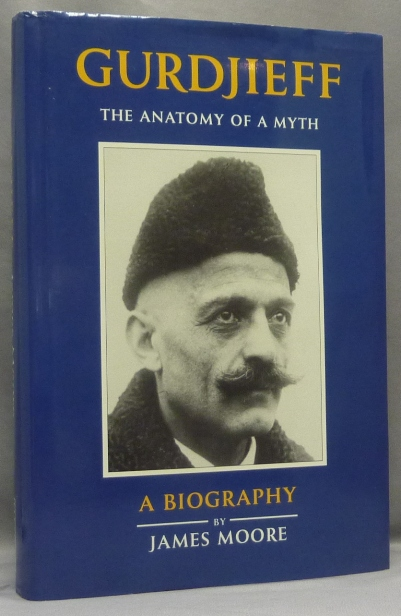 Gurdjieff. The Anatomy Of a Myth. A Biography. James MOORE, George Ivanovich Gurdjieff: related works.