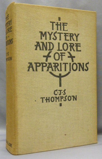 The Mystery and Lore of Apparitions, with Some Account of Ghosts, Spectres, Phantoms, and Boggarts in Early Times. Ghosts, C. J. S. THOMPSON, Charles John Samuel Thompson.