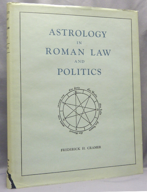 Astrology in Roman Law and Politics; Memoirs of the American Philosophical Society held at Philadelphia for Promoting Useful Knowledge, Volume 48. Frederick H. CRAMER.