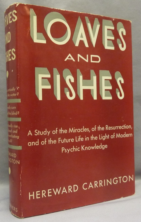 Loaves and Fishes. A Study of the Miracles, of the Resurrection, and of the Future Life, in the Light of Modern Psychic Knowledge. Hereward CARRINGTON, Signed.